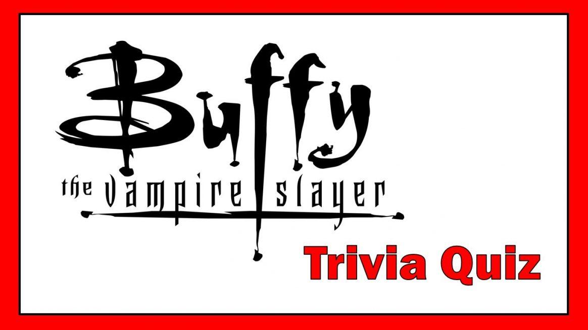 Buffy the Vampire Slayer Trivia Quiz | Horror Geek Life